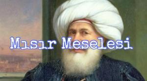 Mısır Sorunu (Kavalalı Mehmet Ali Paşa İsyanı)