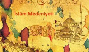 İslam Medeniyetinde İlim ve Sanat Hayatı