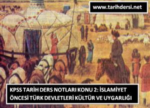 KPSS Tarih Ders Notları Konu 2: İslamiyet Öncesi Türk Devletleri Kültür ve Uygarlığı