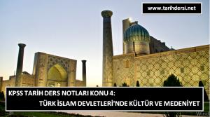 KPSS Tarih Ders Notları Konu 4: Türk İslam Devletleri'nde Kültür ve Medeniyet