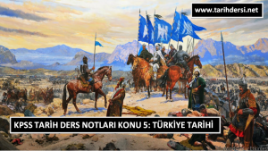 KPSS Tarih Ders Notları Konu 5: Türkiye Tarihi