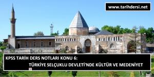 KPSS Tarih Ders Notları Konu 6: Türkiye Selçuklu Devleti'nde Kültür ve Medeniyet