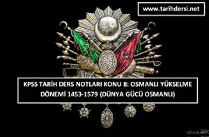KPSS Tarih Ders Notları Konu 8: Osmanlı Yükselme Dönemi -2- 1512-1579 (Dünya Gücü Osmanlı -2-)