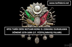 KPSS Tarih Ders Notları Konu 9: Osmanlı Duraklama Dönemi -2- 1579-1699 (17. Yüzyıl-Arayış Yılları -2-)