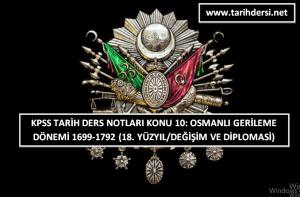 KPSS Tarih Ders Notları Konu 10: Osmanlı Gerileme Dönemi 1699-1792 (18. Yüzyıl-Değişim ve Diplomasi)