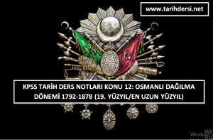 KPSS Tarih Ders Notları Konu 12: Osmanlı Dağılma Dönemi 1792-1878 (19. Yüzyıl / En Uzun Yüzyıl)